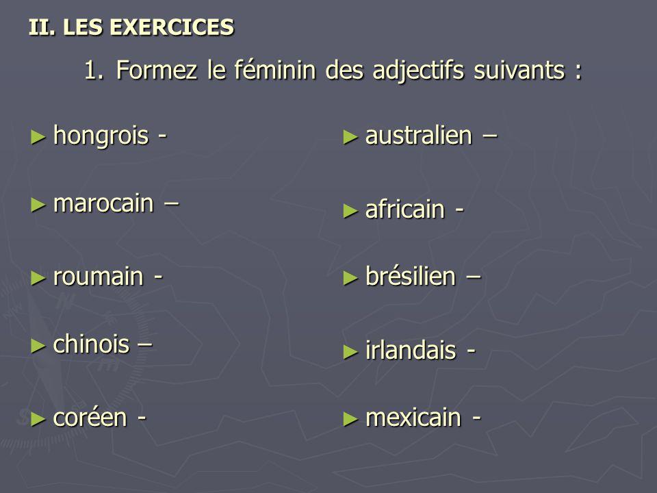 II. LES EXERCICES 1. Formez le féminin des adjectifs suivants :