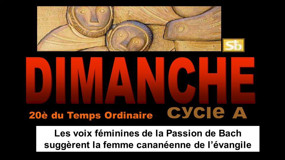 DIMANCHE Cycle A 20è du Temps Ordinaire