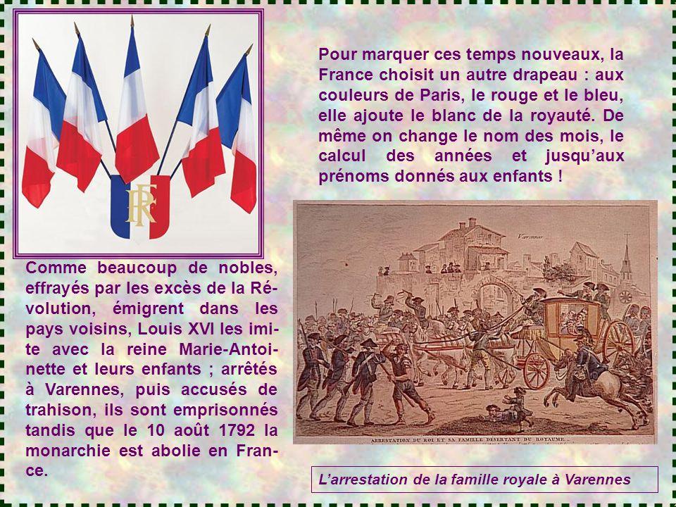 Pour marquer ces temps nouveaux, la France choisit un autre drapeau : aux couleurs de Paris, le rouge et le bleu, elle ajoute le blanc de la royauté. De même on change le nom des mois, le calcul des années et jusqu'aux prénoms donnés aux enfants !