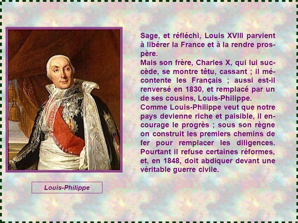 Sage, et réfléchi, Louis XVIII parvient à libérer la France et à la rendre pros-père.