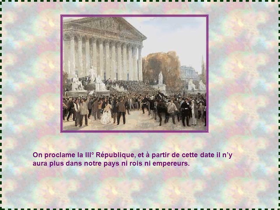 On proclame la III° République, et à partir de cette date il n'y aura plus dans notre pays ni rois ni empereurs.
