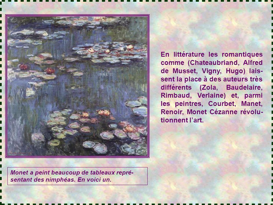 En littérature les romantiques comme (Chateaubriand, Alfred de Musset, Vigny, Hugo) lais-sent la place à des auteurs très différents (Zola, Baudelaire, Rimbaud, Verlaine) et, parmi les peintres, Courbet, Manet, Renoir, Monet Cézanne révolu-tionnent l'art.