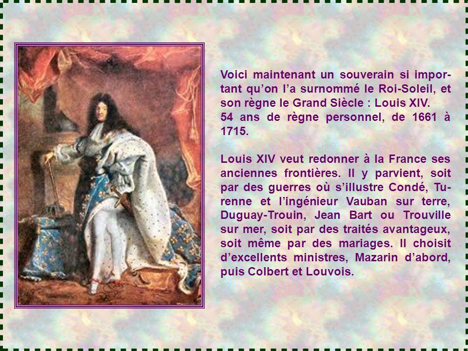 Voici maintenant un souverain si impor-tant qu'on l'a surnommé le Roi-Soleil, et son règne le Grand Siècle : Louis XIV.