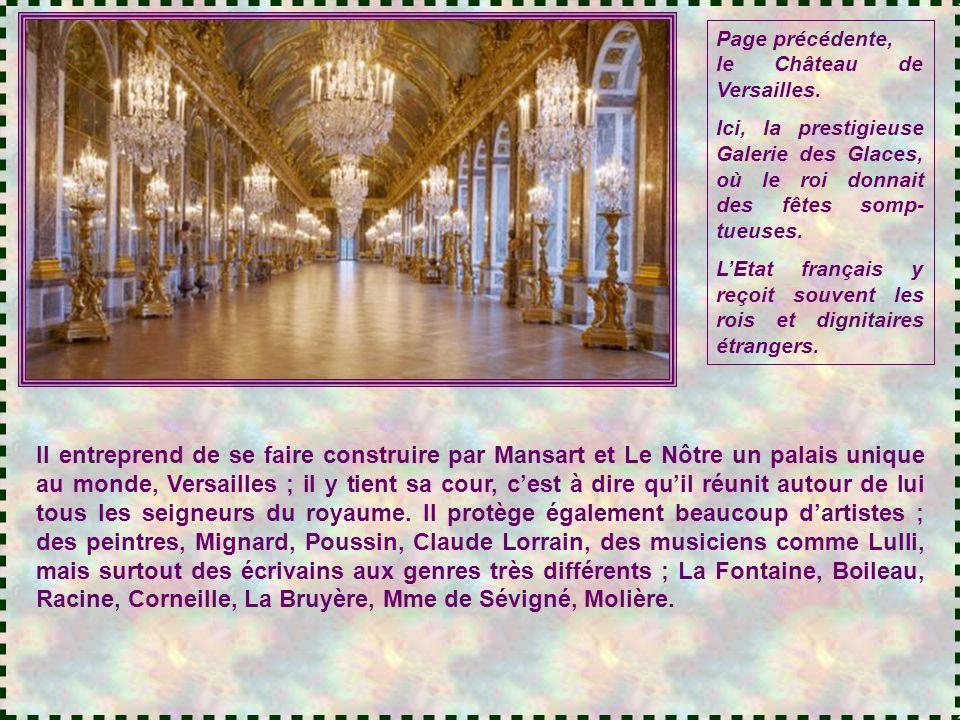 Page précédente, le Château de Versailles. Ici, la prestigieuse Galerie des Glaces, où le roi donnait des fêtes somp-tueuses.