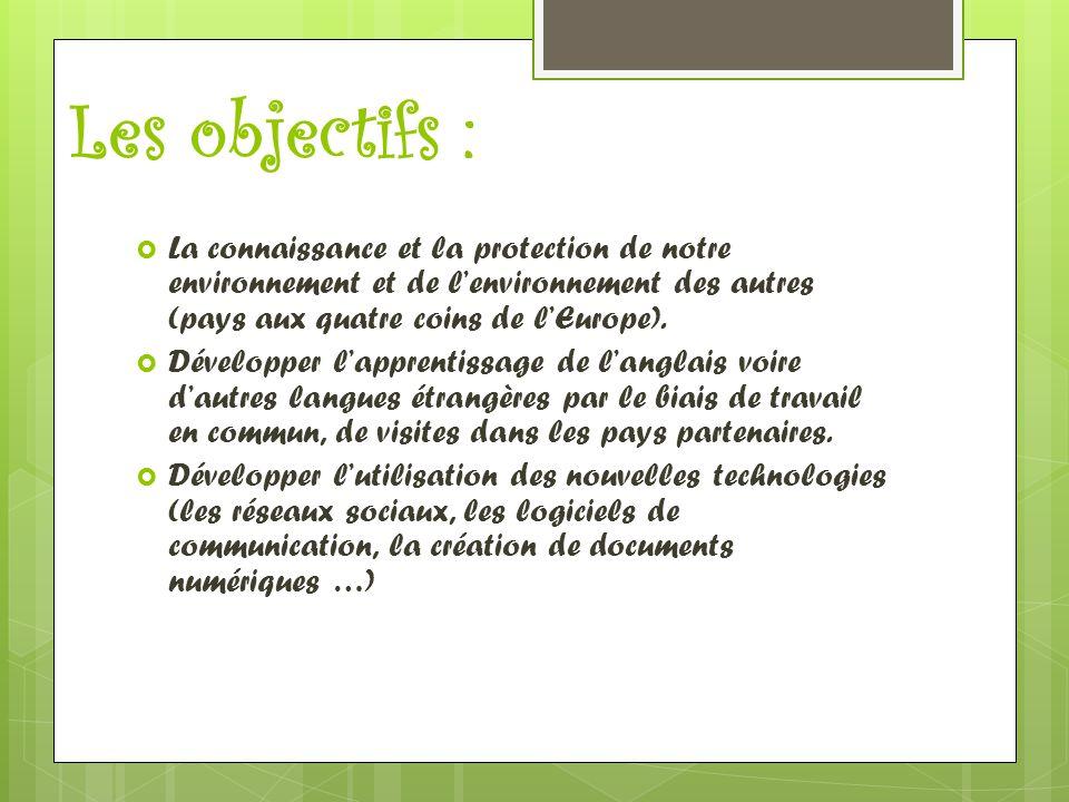 Les objectifs : La connaissance et la protection de notre environnement et de l'environnement des autres (pays aux quatre coins de l'Europe).