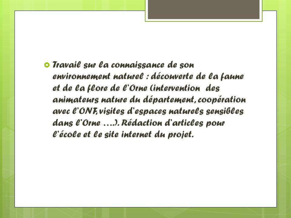 Travail sur la connaissance de son environnement naturel : découverte de la faune et de la flore de l'Orne (intervention des animateurs nature du département, coopération avec l'ONF, visites d'espaces naturels sensibles dans l'Orne ….).