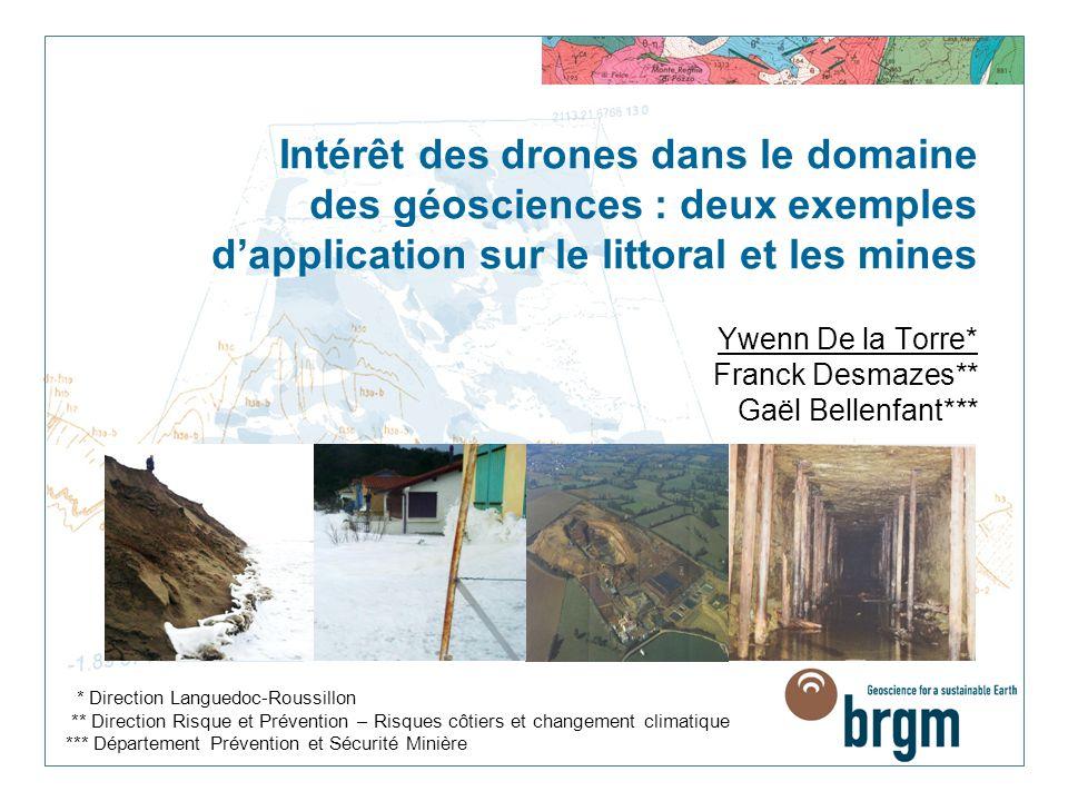 Intérêt des drones dans le domaine des géosciences : deux exemples d'application sur le littoral et les mines Ywenn De la Torre* Franck Desmazes** Gaël Bellenfant***