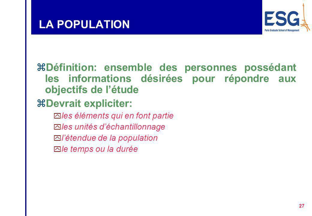 LA POPULATION Définition: ensemble des personnes possédant les informations désirées pour répondre aux objectifs de l'étude.
