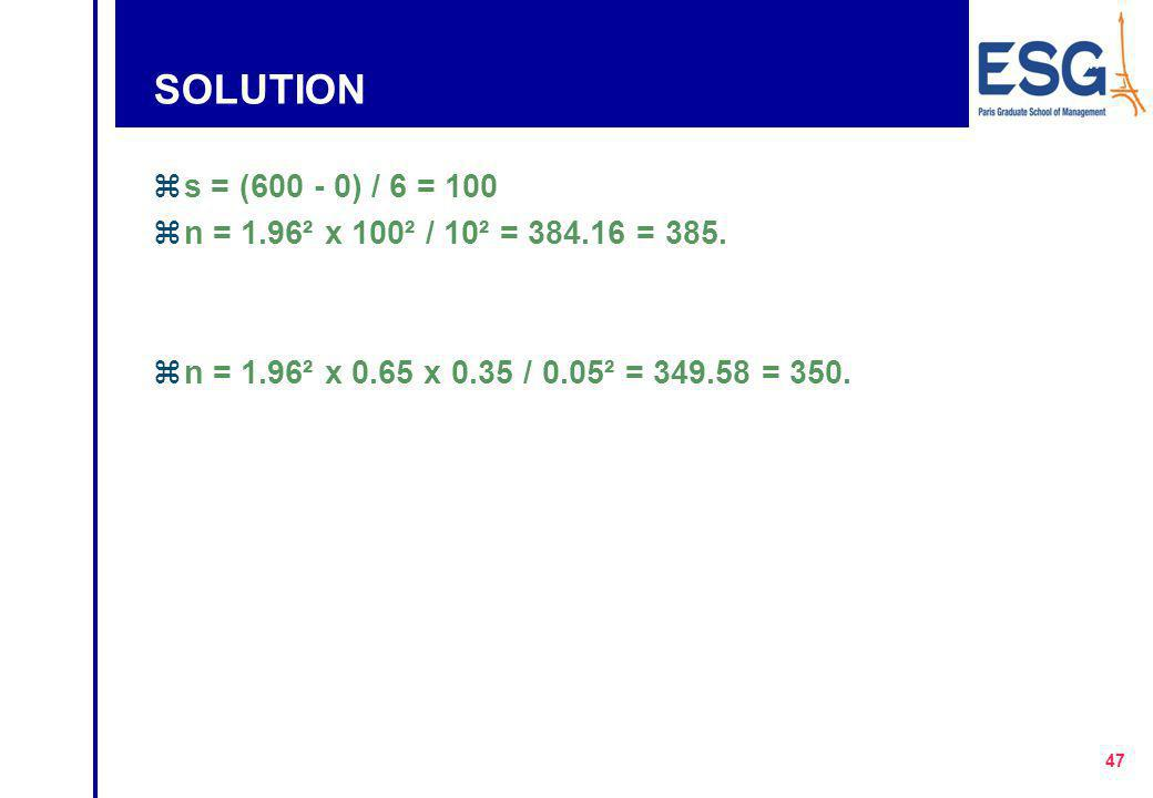 SOLUTION s = (600 - 0) / 6 = 100. n = 1.96² x 100² / 10² = 384.16 = 385.