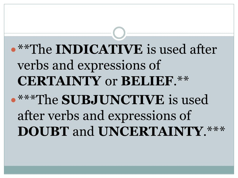 **The INDICATIVE is used after verbs and expressions of CERTAINTY or BELIEF.**