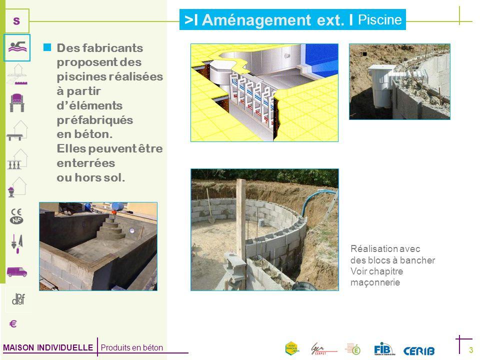 Des fabricants proposent des piscines réalisées à partir d'éléments préfabriqués en béton. Elles peuvent être enterrées ou hors sol.