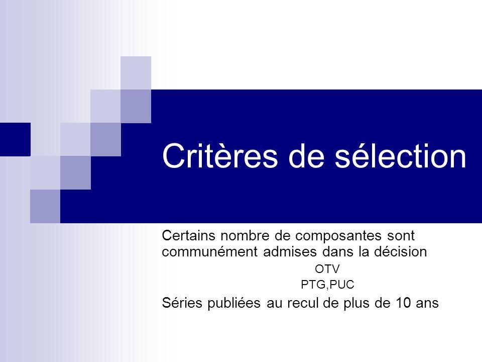 Critères de sélection Certains nombre de composantes sont communément admises dans la décision. OTV.