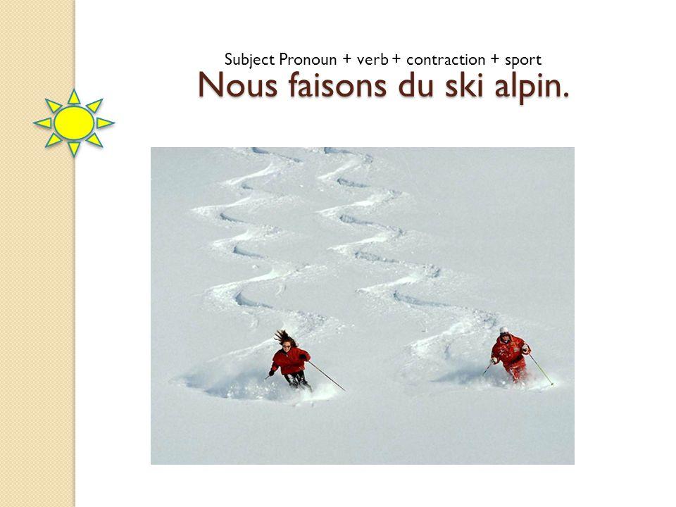 Nous faisons du ski alpin.