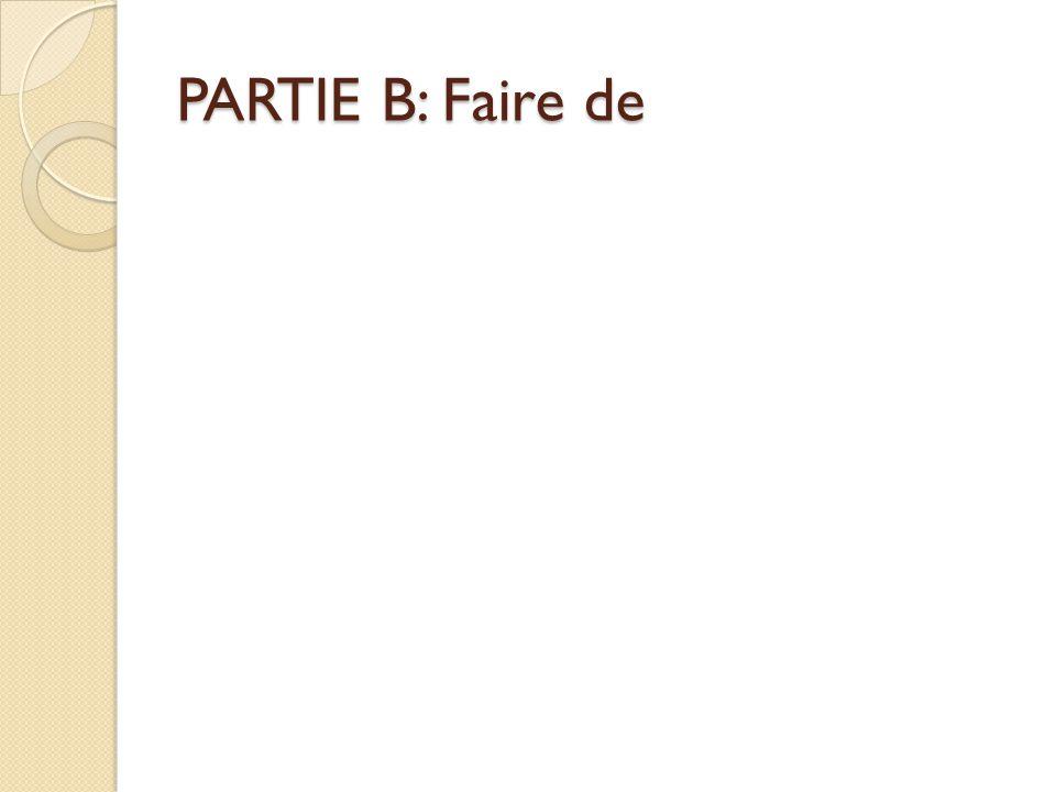 PARTIE B: Faire de