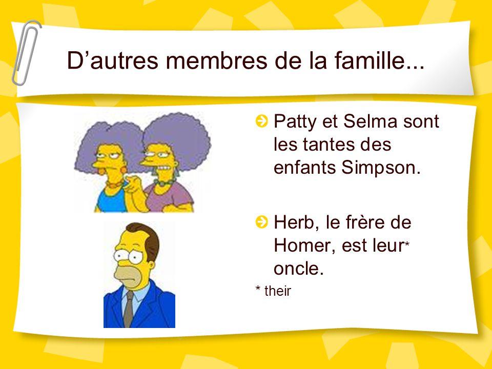 D'autres membres de la famille...