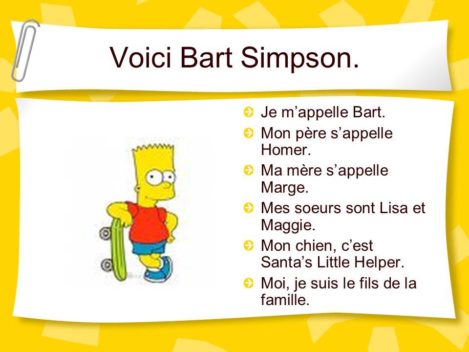 Voici Bart Simpson. Je m'appelle Bart. Mon père s'appelle Homer.