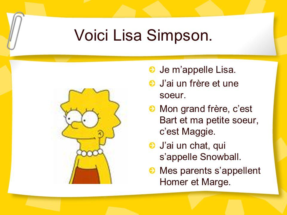 Voici Lisa Simpson. Je m'appelle Lisa. J'ai un frère et une soeur.