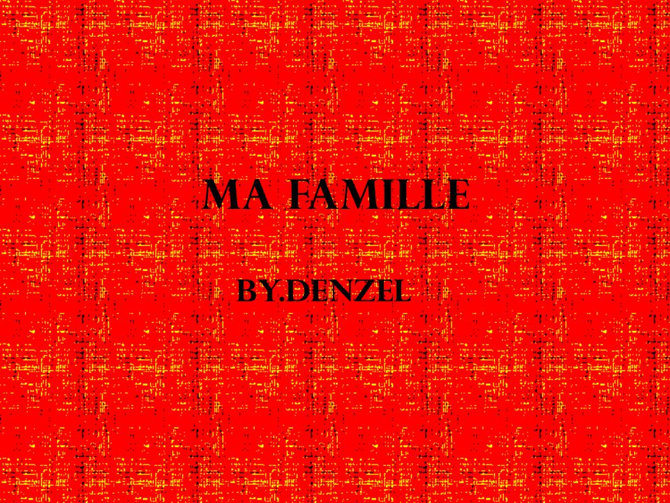 Ma FAMILLE By.Denzel