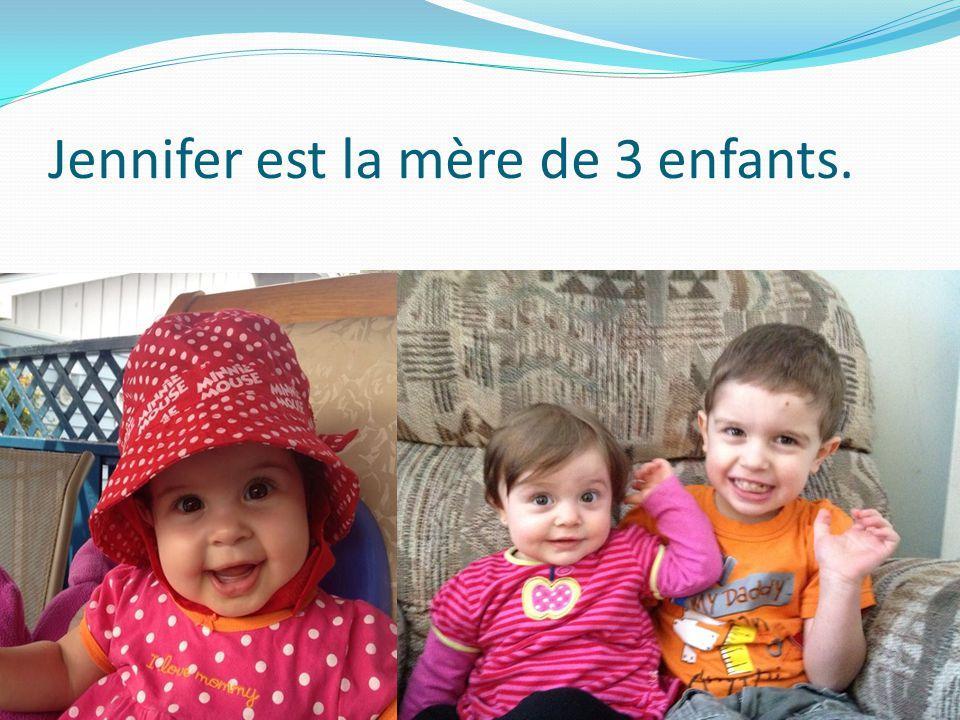 Jennifer est la mère de 3 enfants.