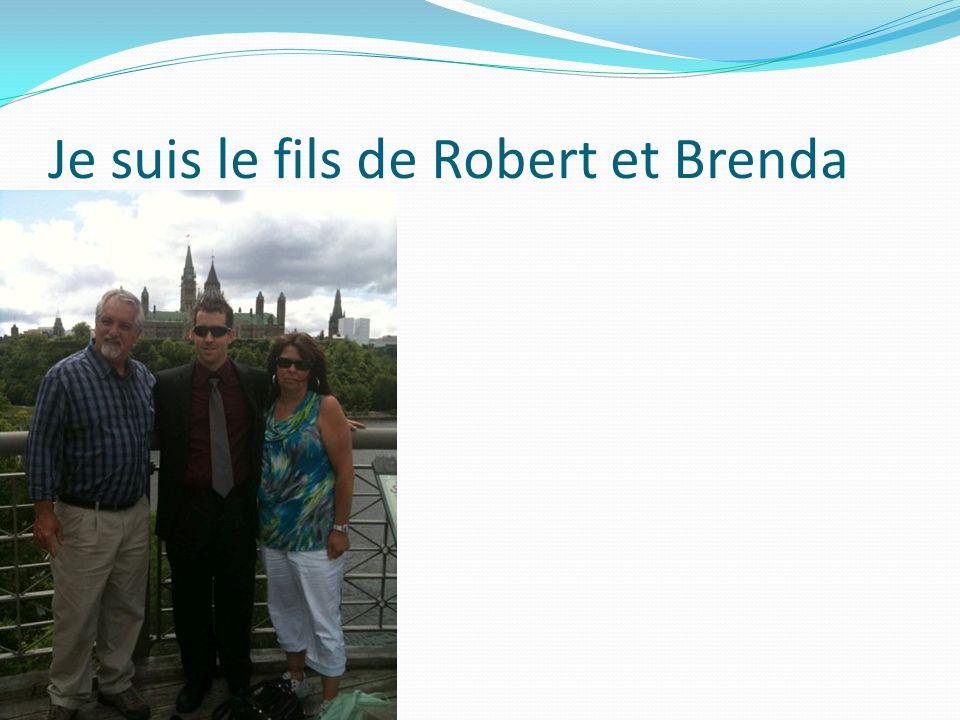 Je suis le fils de Robert et Brenda