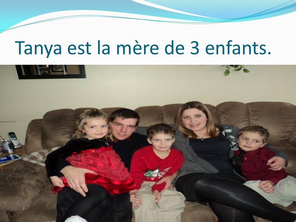 Tanya est la mère de 3 enfants.