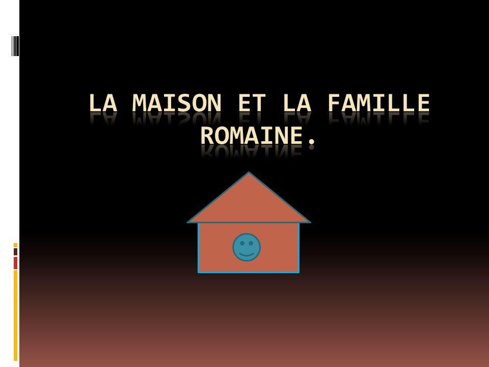 La maison et la famille romaine.