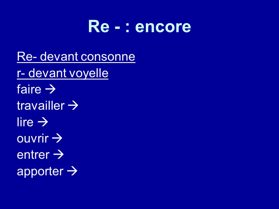 Re - : encore Re- devant consonne r- devant voyelle faire 