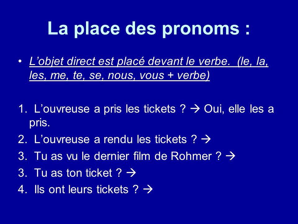 La place des pronoms : L'objet direct est placé devant le verbe. (le, la, les, me, te, se, nous, vous + verbe)
