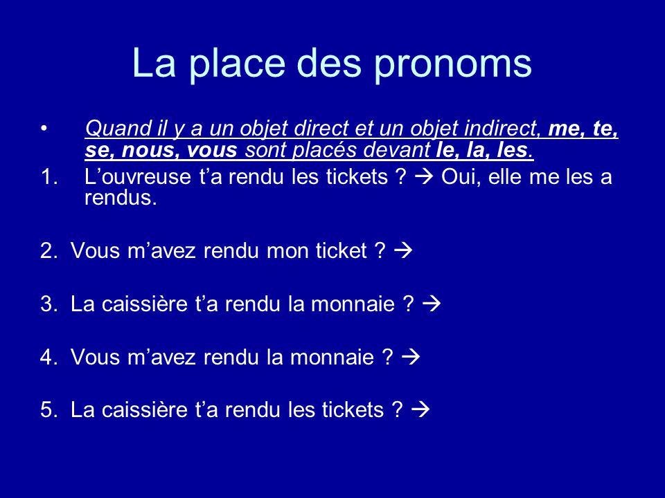 La place des pronoms Quand il y a un objet direct et un objet indirect, me, te, se, nous, vous sont placés devant le, la, les.
