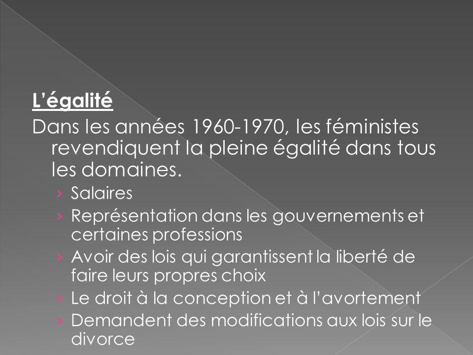 L'égalité Dans les années 1960-1970, les féministes revendiquent la pleine égalité dans tous les domaines.