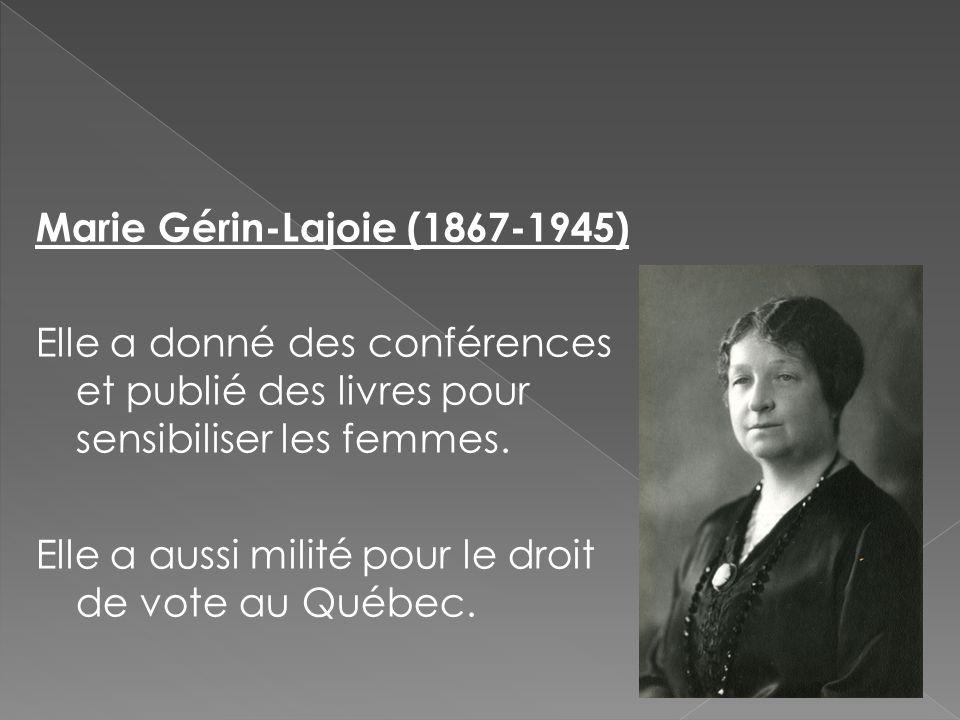 Marie Gérin-Lajoie (1867-1945) Elle a donné des conférences et publié des livres pour sensibiliser les femmes.