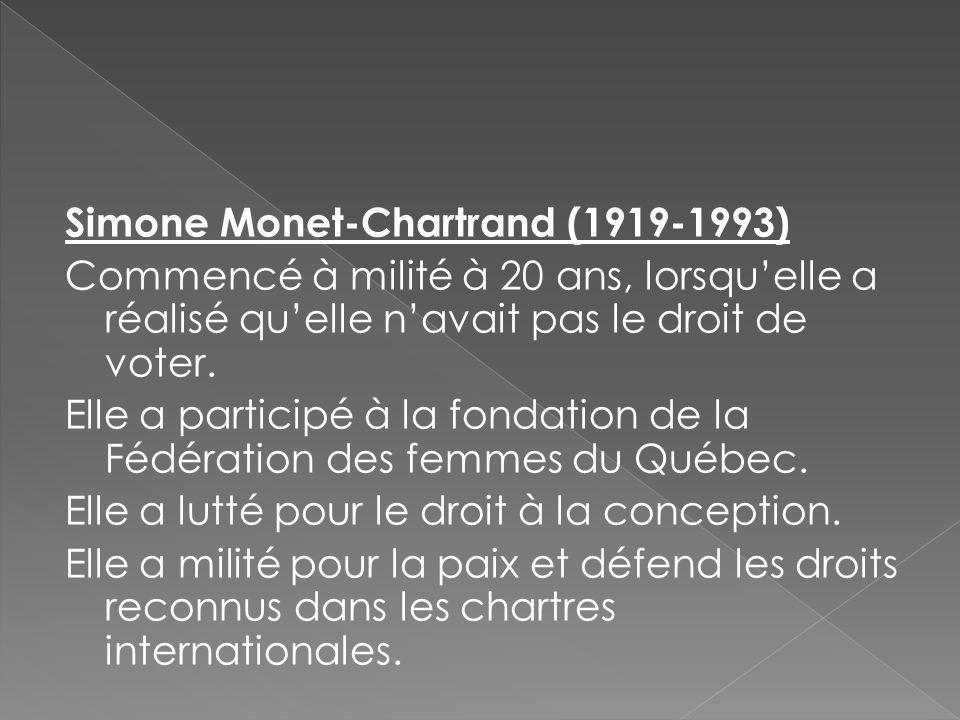 Simone Monet-Chartrand (1919-1993) Commencé à milité à 20 ans, lorsqu'elle a réalisé qu'elle n'avait pas le droit de voter.