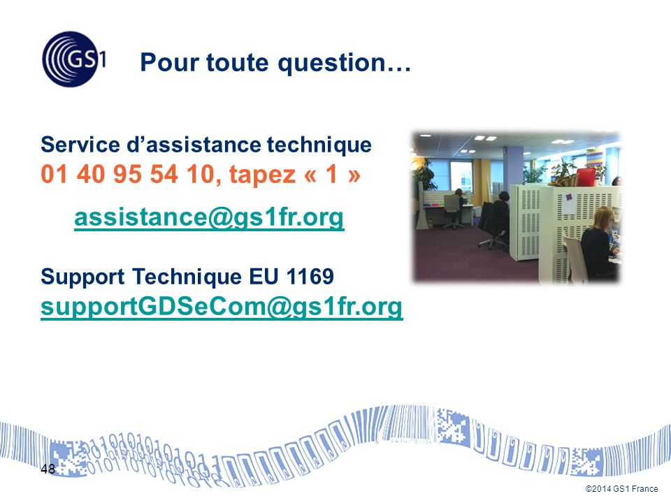 Pour toute question… 01 40 95 54 10, tapez « 1 » assistance@gs1fr.org