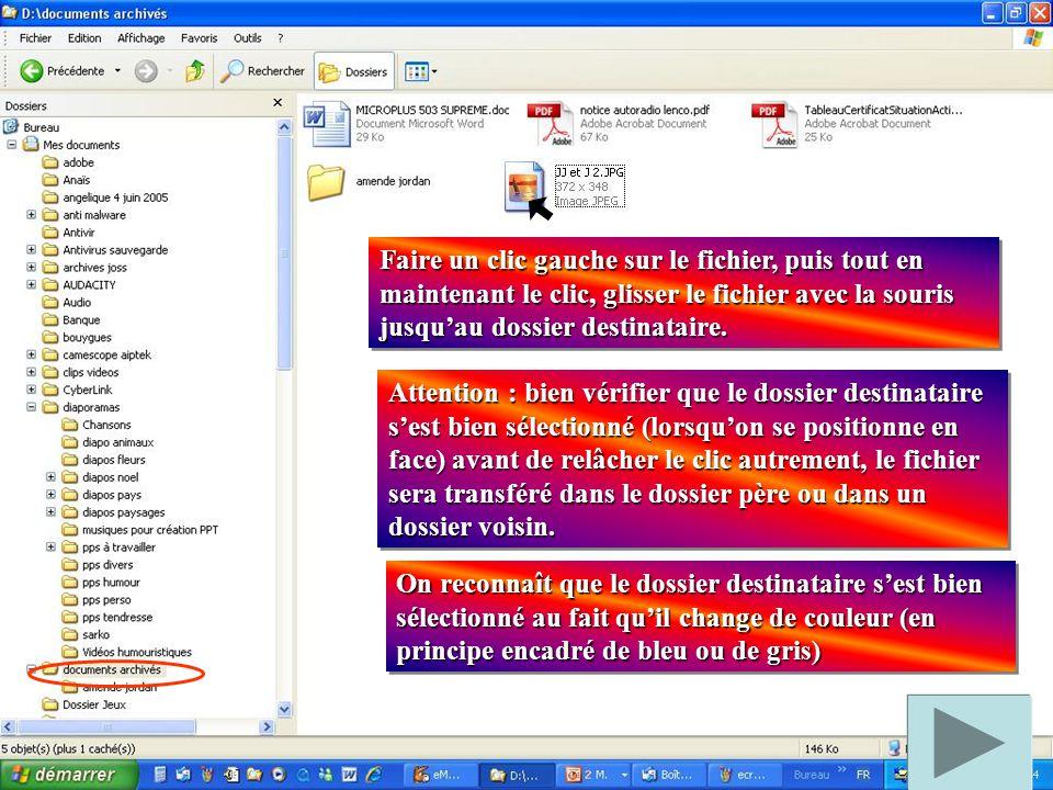 Faire un clic gauche sur le fichier, puis tout en maintenant le clic, glisser le fichier avec la souris jusqu'au dossier destinataire.