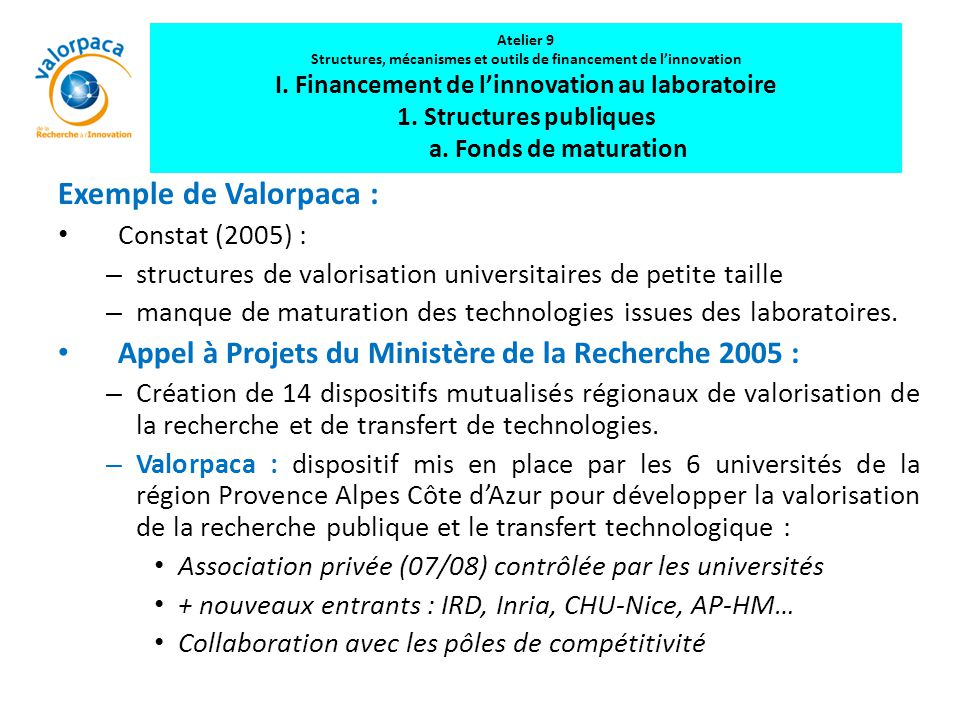 Atelier 9 Structures, mécanismes et outils de financement de l'innovation I. Financement de l'innovation au laboratoire 1. Structures publiques a. Fonds de maturation