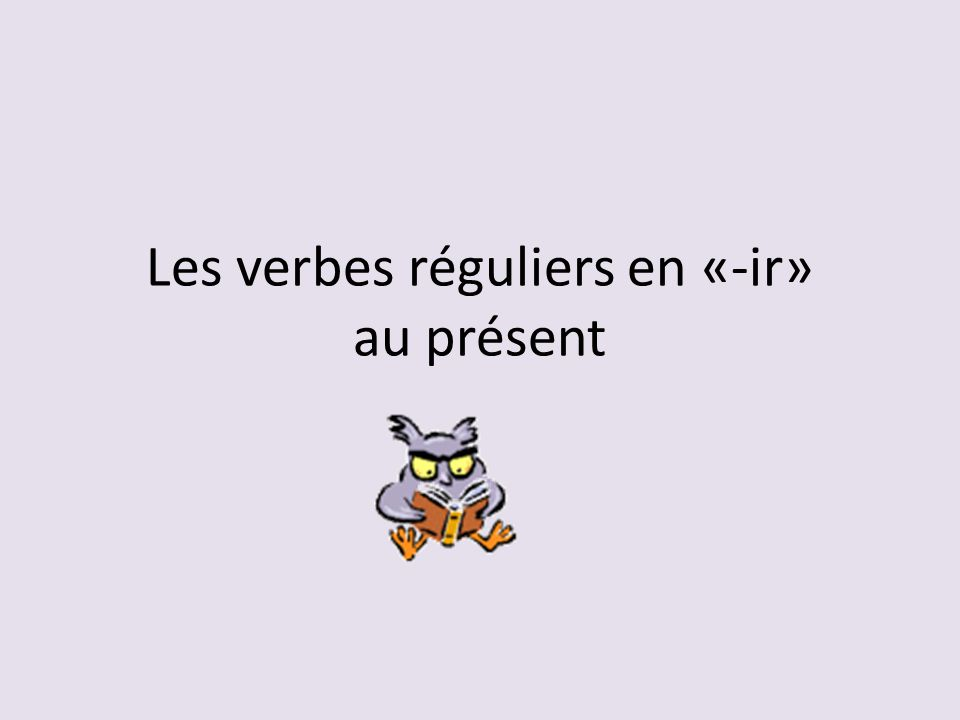 Les verbes réguliers en «-ir» au présent
