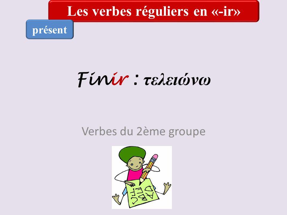 Les verbes réguliers en «-ir»