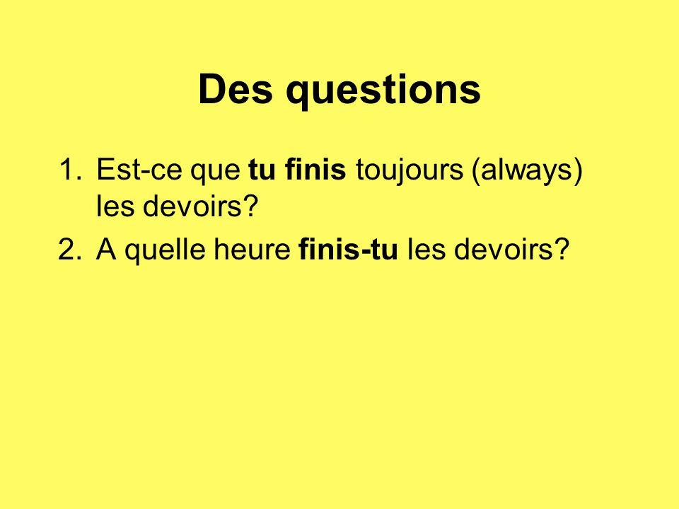 Des questions Est-ce que tu finis toujours (always) les devoirs