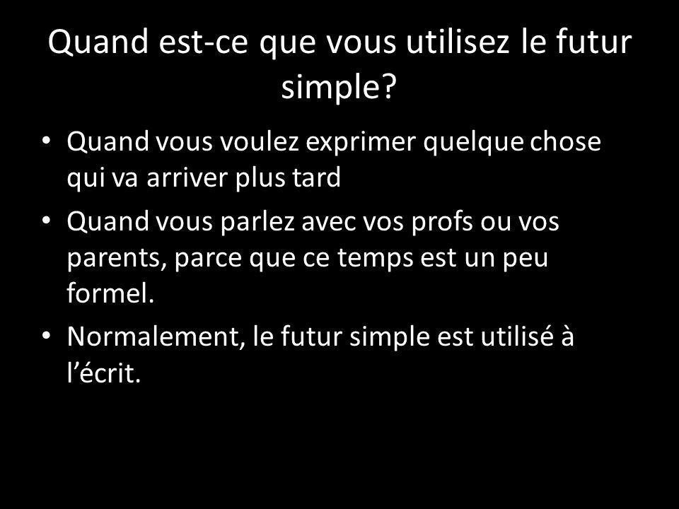 Quand est-ce que vous utilisez le futur simple