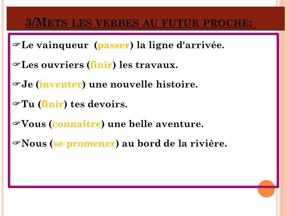 3/Mets les verbes au futur proche: