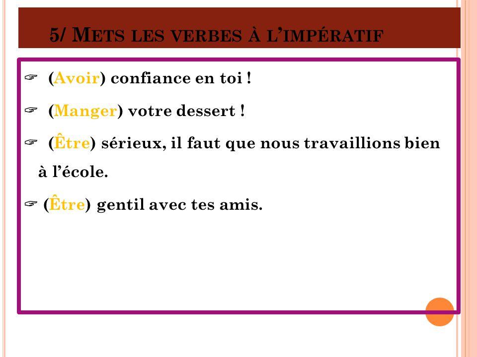 5/ Mets les verbes à l'impératif