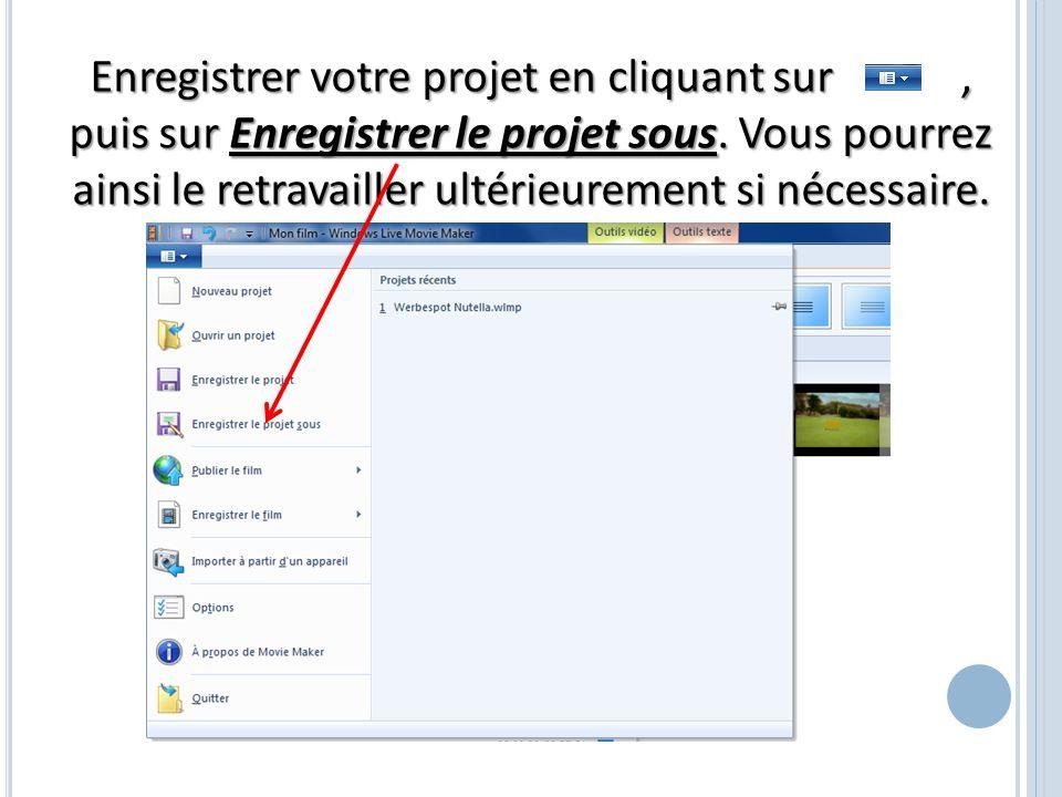 Enregistrer votre projet en cliquant sur , puis sur Enregistrer le projet sous.