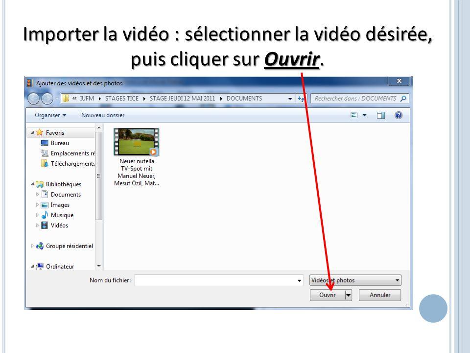 Importer la vidéo : sélectionner la vidéo désirée, puis cliquer sur Ouvrir.