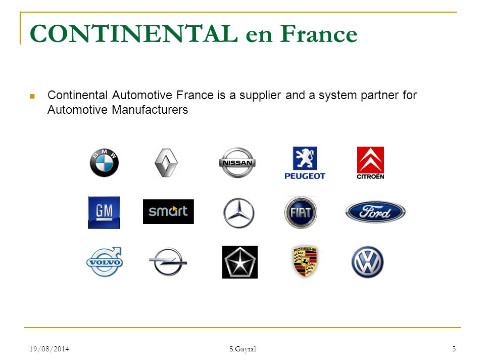 CONTINENTAL en France Continental Automotive France is a supplier and a system partner for Automotive Manufacturers.