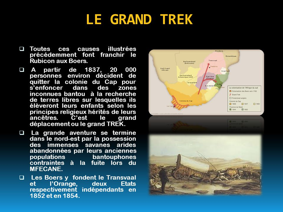 LE GRAND TREK Toutes ces causes illustrées précédemment font franchir le Rubicon aux Boers.