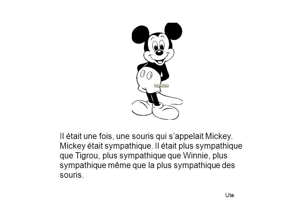 Il était une fois, une souris qui s'appelait Mickey.