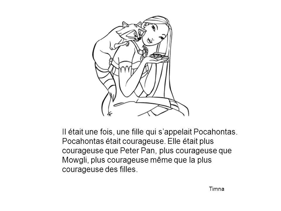Il était une fois, une fille qui s'appelait Pocahontas.
