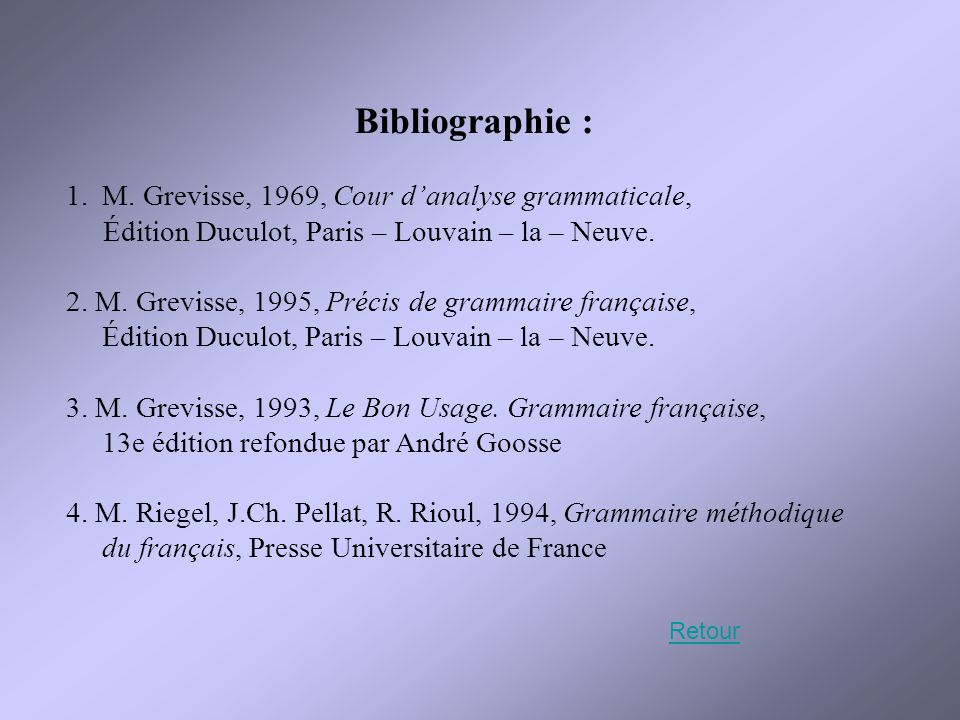 Bibliographie : M. Grevisse, 1969, Cour d'analyse grammaticale,