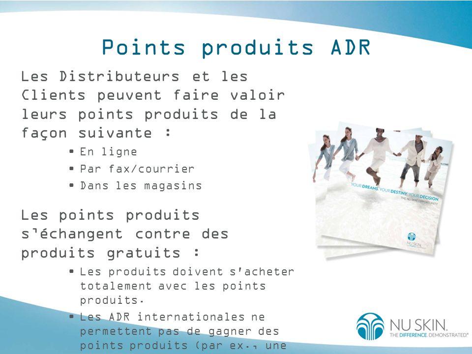 Points produits ADR Les Distributeurs et les Clients peuvent faire valoir leurs points produits de la façon suivante :