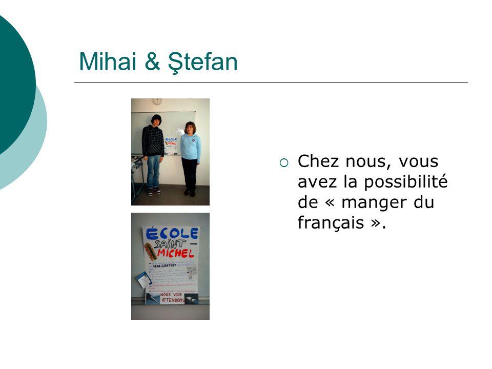 Mihai & Ştefan Chez nous, vous avez la possibilité de « manger du français ».